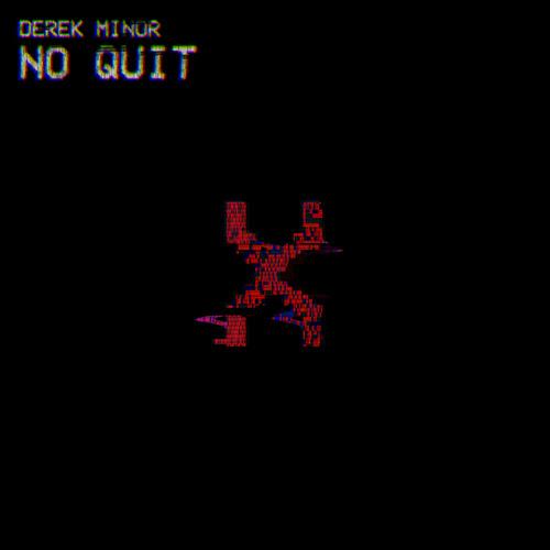 derek minor no quit noquit